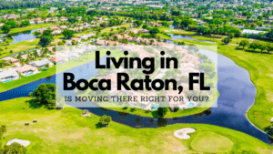 Living in Boca Raton, FL - Is Moving There Right for You?